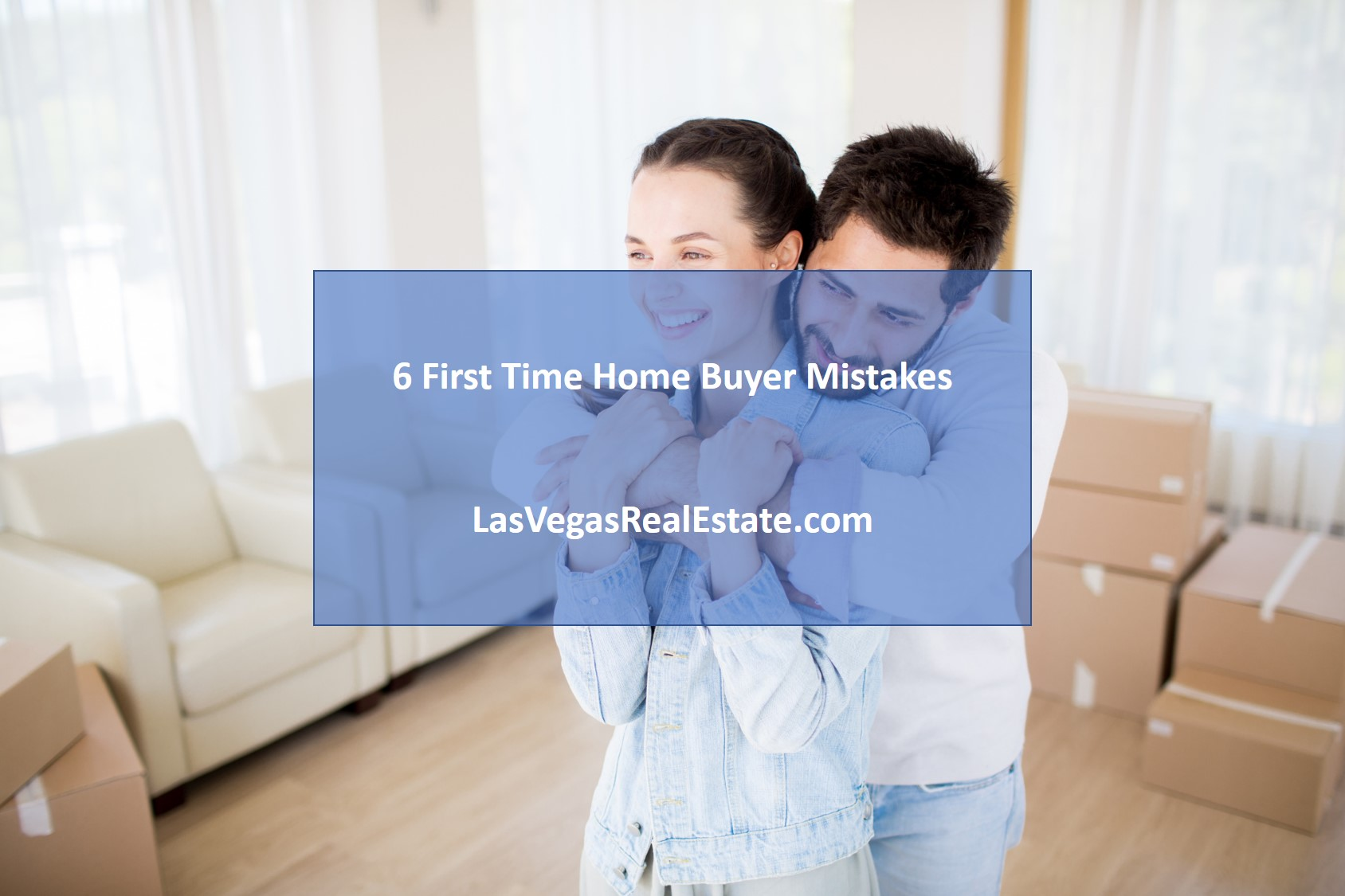 6 First Time Home Buyer Mistakes - LasVegasRealEstate.com
